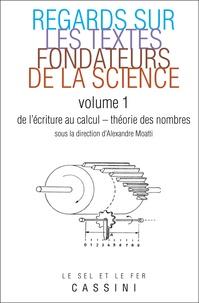 Alexandre Moatti - Regards sur les textes fondateurs de la science - Volume 1, De l'écriture au calcul - Théorie des nombres.
