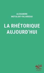 Alexandre Motulsky-Falardeau - La rhétorique aujourd'hui - Format de poche.
