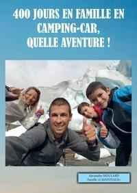 Alexandre Moulard - 400 jours en famille en camping-car, quelle aventure !.