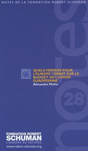 Alexandre Muller - Quels moyens pour l'Europe ? Le débat sur le budget de l'Union européenne.
