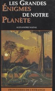 Alexandre Nadal - Les grandes énigmes de notre planète.
