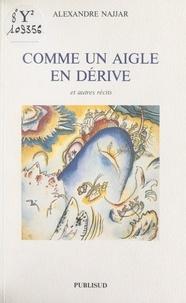 Alexandre Najjar et Hugues Malbert - Comme un aigle en dérive - Et autres récits.