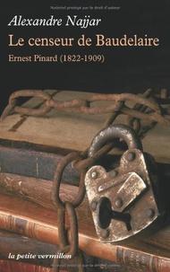 Alexandre Najjar - Le censeur de Baudelaire - Ernest Pinard (1822-1909).