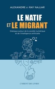 Alexandre Najjar et Ray Najjar - Le natif et le migrant - Dialogue autour de la société numérique et de l'intelligence artificielle.