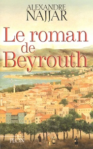 Alexandre Najjar - Le roman de Beyrouth.