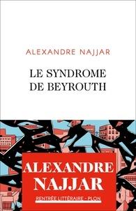 Alexandre Najjar - Le syndrome de Beyrouth.