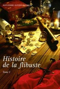 Alexandre-Olivier Exquemelin - Histoire de la flibuste - Et des aventuriers flibustiers et boucaniers qui se sont signalés dnas les Indes, Tome 1.