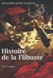 Alexandre-Olivier Exquemelin - Histoire de la Flibuste - Et des aventuriers flibustiers et boucaniers qui se sont signalés dans les Indes.
