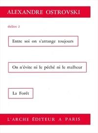 Alexandre Ostrovski - Théâtre - Tome 2, Entre soi on s'arrange toujours, On n'évite ni le péché ni le malheur, La Forêt.
