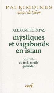 Alexandre Papas - Mystiques et vagabonds en islam - Portraits de trois soufis qalandar.