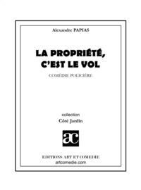 Alexandre Papias - La propriété, c'est le vol.