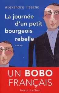 Alexandre Pasche - La journée d'un petit bourgeois rebelle.