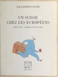 Alexandre Pasche - Un Suisse chez les Européens - Récit vécu, comique et illustré.