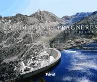 Alexandre Pau et Etienne Follet - Cap-de-Long / Pragnères - Un barrage pour deux vallées.
