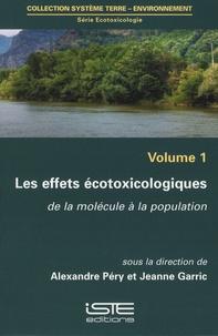 Ecotoxicologie- Volume 1, Les effets écotoxicologiques de la molécule à la population - Alexandre Péry pdf epub
