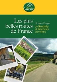 Alexandre Pierquet - Les plus belles routes de France - 70 Roadtrip et itinéraires en voiture.