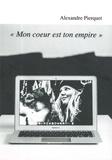 Alexandre Pierquet - Mon coeur est ton empire.