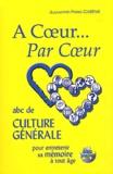 Alexandre-Pierre Gaspar - A coeur... Par Coeur - ABC de culture générale pour entrerenir sa mémoire à tout âge.