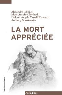 Alexandre Pillonel et Marc-Antoine Berthod - La mort appréciée - L'assistance au suicide en Suisse.