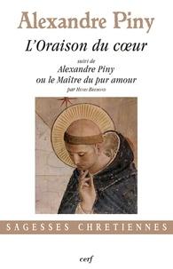 Alexandre Piny - L'Oraison du coeur - suivi de Alexandre Piny ou le Maître du pur amour.