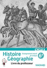 Alexandre Ployé - Histoire - Géographie - Enseignement Moral et civique 6e Cycle 3 - Livre du professeur.