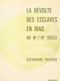 Alexandre Popovic et Henri Laoust - La révolte des esclaves en Iraq au IIIe, IXe siècle.