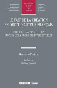 Alexandre Portron - Le fait de la création en droit d'auteur français - Etude de l'article L. 111-2 du code de la propriété intellectuelle.