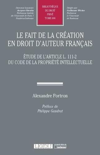 Le fait de la création en droit d'auteur français. Etude de l'article L. 111-2 du code de la propriété intellectuelle