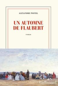 Alexandre Postel - Un automne de Flaubert.