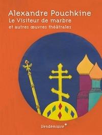 Alexandre Pouchkine - Le visiteur de marbre et autres oeuvres théâtrales - Suivi de Pouchkine et sa musique par Andreï Vieru.