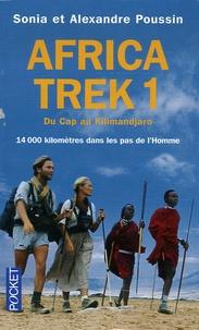 Alexandre Poussin et Sonia Poussin - Africa Trek - Tome 1, 14 000 Kilomètres dans les pas de l'Homme Du Cap au Kilimandjaro.