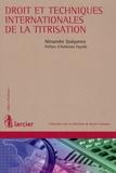 Alexandre Quiquerez - Droit et techniques internationales de la titrisation.