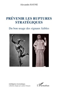 Alexandre Rayne - Prévenir les ruptures stratégiques - Du bon usage des signaux faibles.