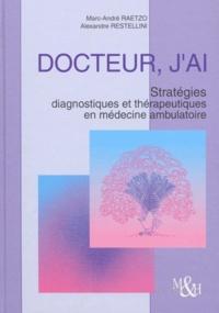 Alexandre Restellini et Marc-André Raetzo - Docteur, j'ai... Stratégies diagnostiques et thérapeutiques en médecine ambulatoire.