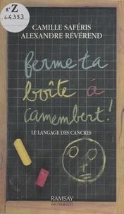 Alexandre Révérend et Camille Saféris - Ferme ta boîte à camembert ! - Le langage des cancres.