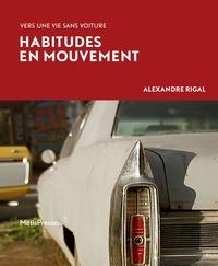 Alexandre Rigal - Habitudes en mouvement - Vers une vie sans voiture.