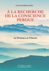 Livre pour mobile téléchargement gratuit A la recherche de la conscience perdue  - La Présence et l'Ouvert