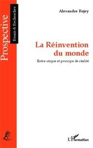 Alexandre Rojey - La réinvention du monde - Entre utopie et principe de réalité.
