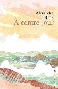 Alexandre Rolla - A contre-jour.