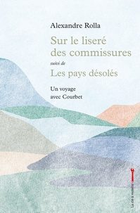Alexandre Rolla - Sur le liseré des commissures suivi de Les pays désolés.
