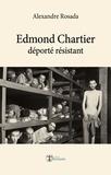 Alexandre Rosada - Edmond Chartier - déporté résistant.