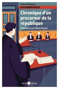 Alexandre Rossi - Chronique d'un procureur de la République - Comment je suis devenu le proc'.