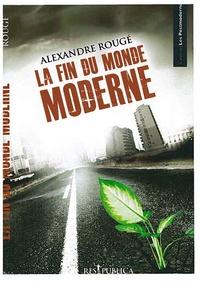 Alexandre Rougé - La fin du monde moderne.