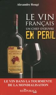 Alexandre Rougé - Le vin français, un chef-d'oeuvre en péril.