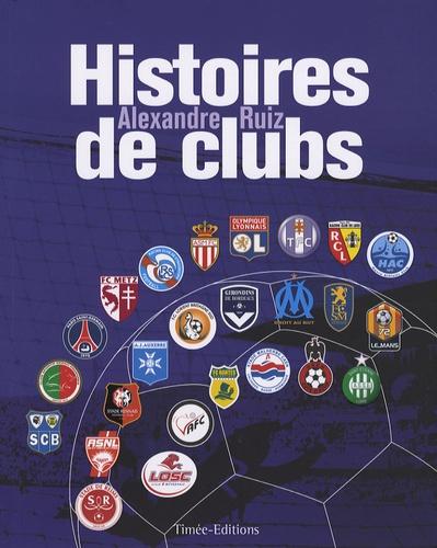 Alexandre Ruiz - Histoires de Clubs.