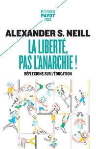 Alexandre S. Neill - La liberté, pas l'anarchie ! - Réflexions sur l'éducation.