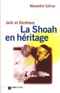 Alexandre Safran - Juifs et chrétiens - La Shoah en héritage.