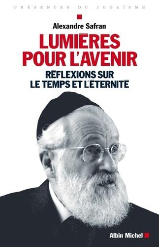 Alexandre Safran - Lumières pour l'avenir - Réflexions sur le temps et sur l'éternité.