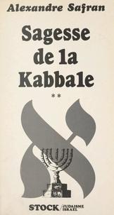 Alexandre Safran et Marie-Pierre Bay - Sagesse de la Kabbale (2) - Textes choisis de la littérature mystique juive.