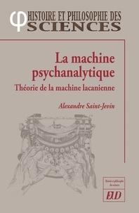 Alexandre Saint-Jevin - La machine psychanalytique - Théorie de la machine lacanienne.